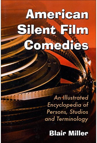 American Silent Film Comedies - An Illustrated