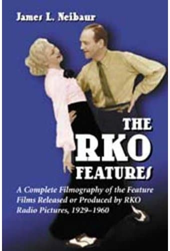 RKO Features - A Complete Filmography of the