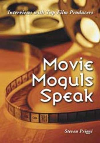 Movie Moguls Speak - Interviews With Top Film