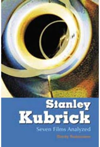 Stanley Kubrick - Seven Films Analyzed
