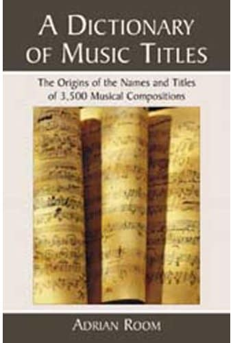 A Dictionary of Music Titles - The Origins of The