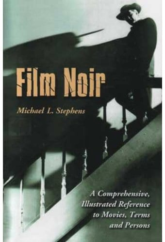 Film Noir - A Comprehensive, Illustrated