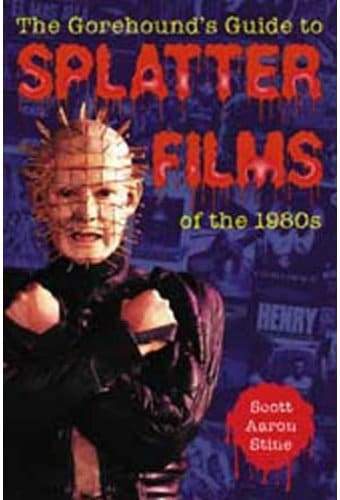 Gorehound's Guide To Splatter Films of The 1980S