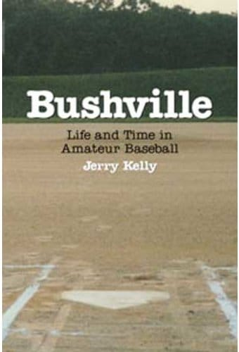 Bushville: Life and Time in Amateur Baseball