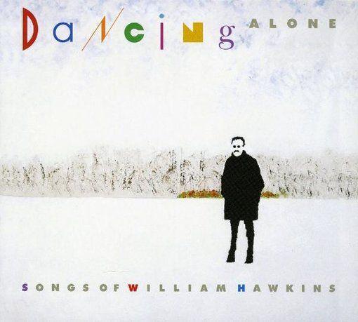 Dancing Alone: Songs of William Hawkins (2-CD)