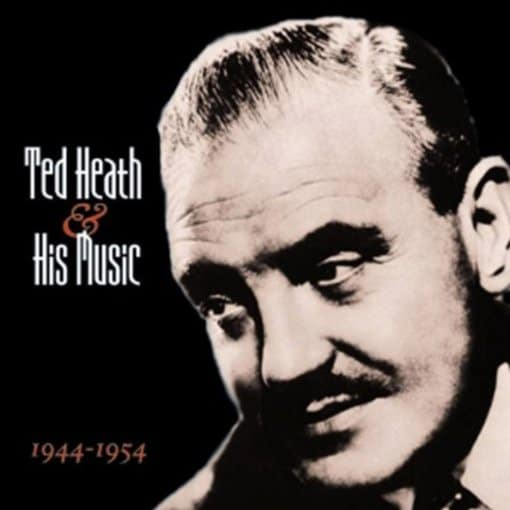 Ted Heath and His Music 1944-1954