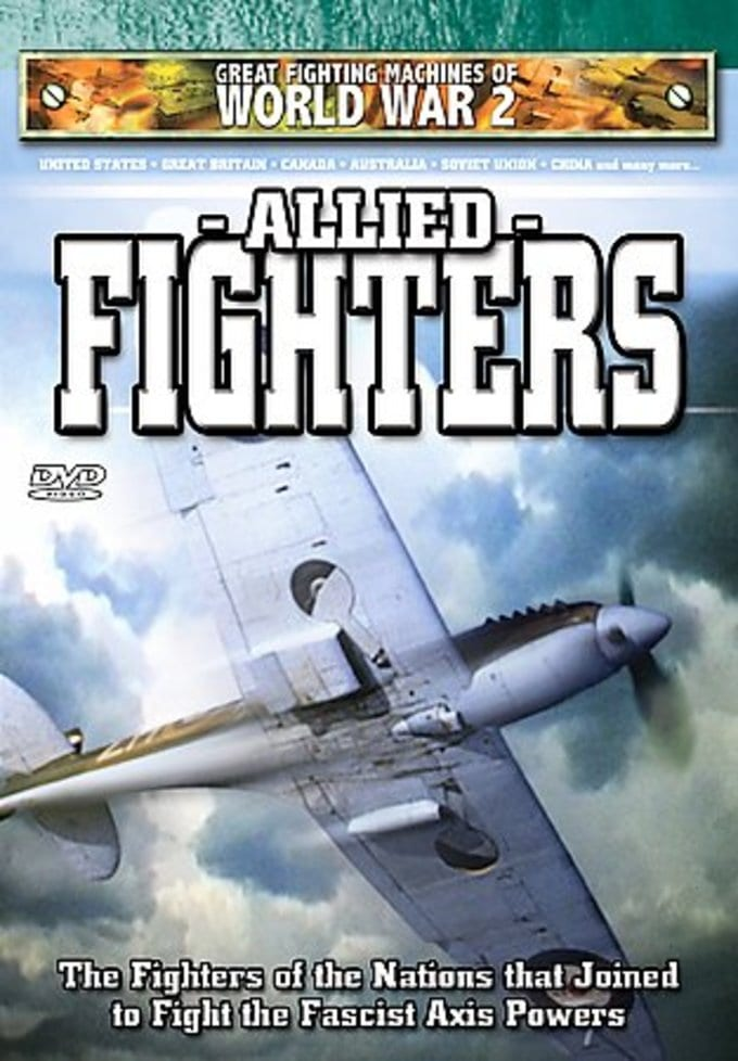 Great Fighting Machines of WWII: Allied Fighters
