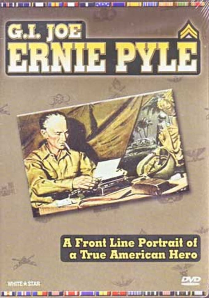 Ernie Pyle: G.I. Joe - A Front Line Portrait of a