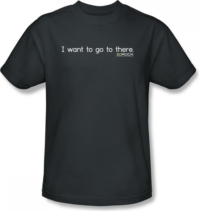 I Want to Go There - T-Shirt