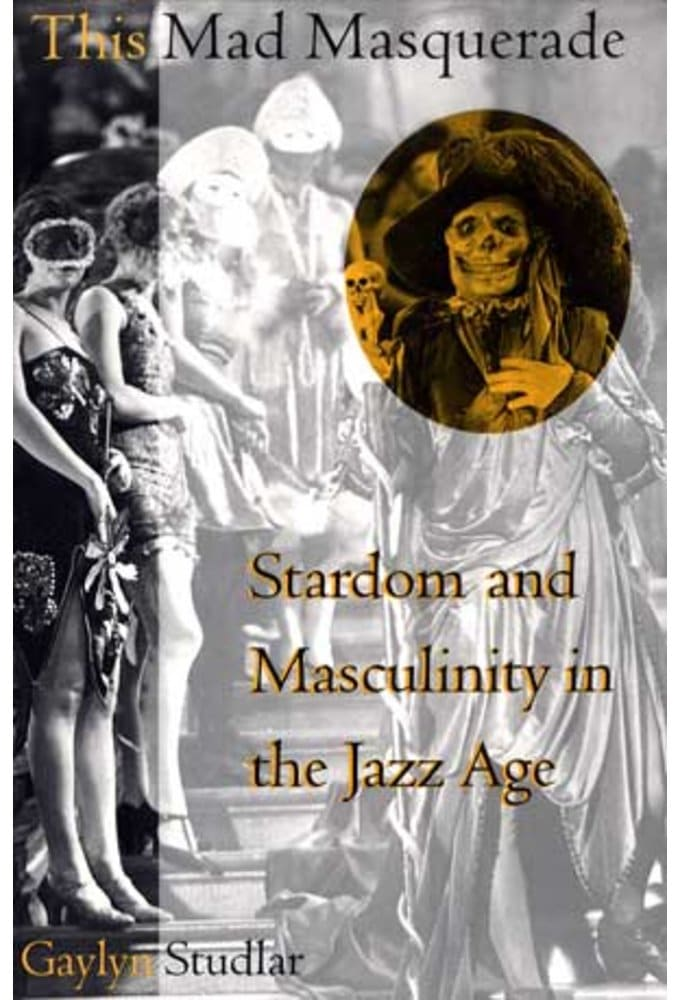 This Mad Masquerade: Stardom And Masculinity In