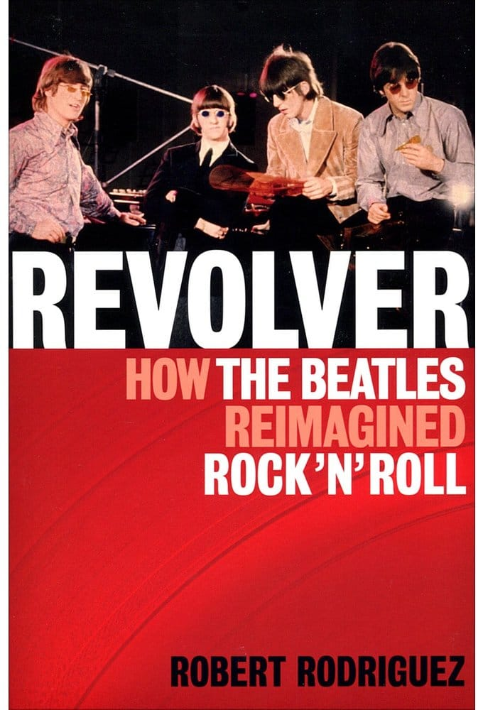 Revolver: How the Beatles Reimagined Rock'n'Roll