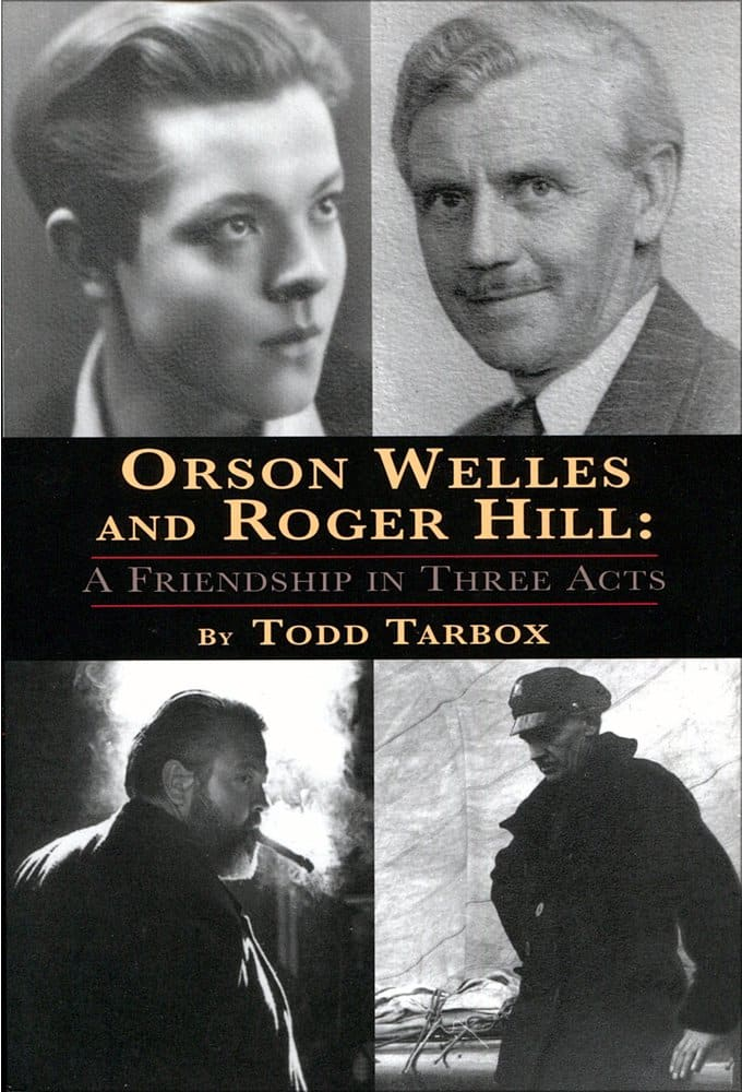 Orson Welles and Roger Hill: A Friendship in