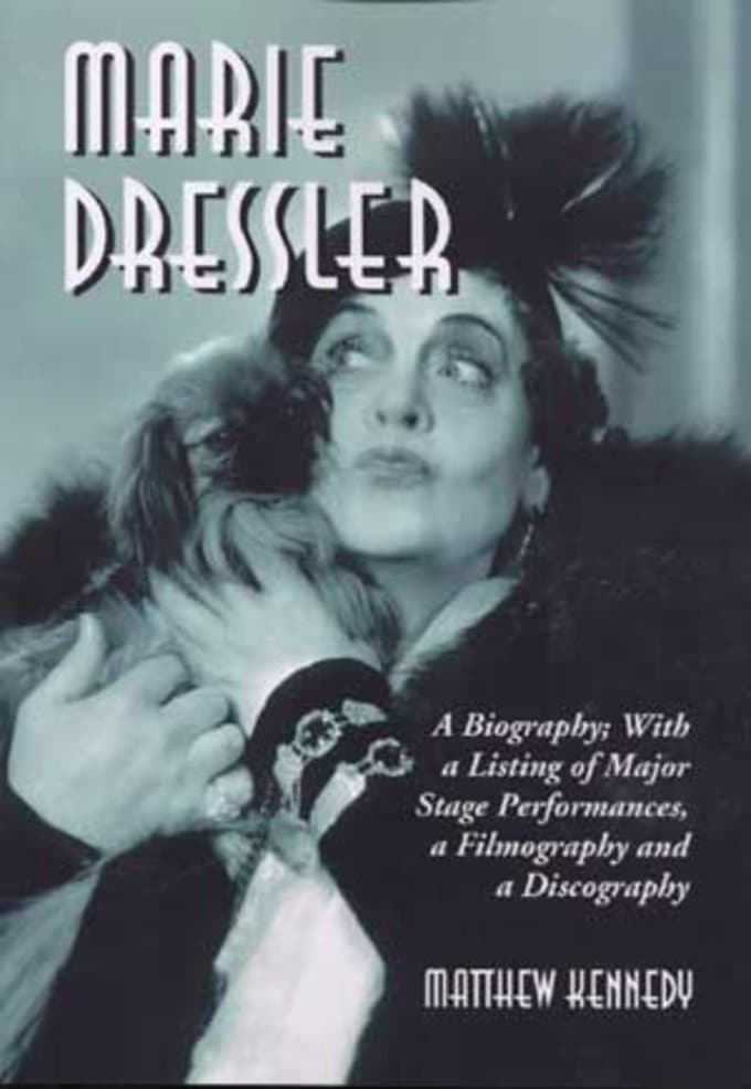 Marie Dressler - A Biography, with a Listing of