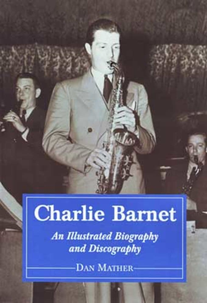 Charlie Barnet - An Illustrated Biography and