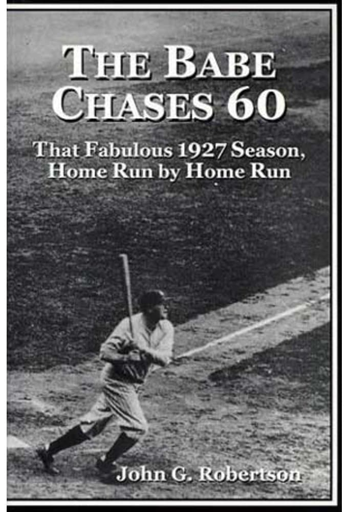 The Babe Chases 61: That Fabulous 1927 Season,