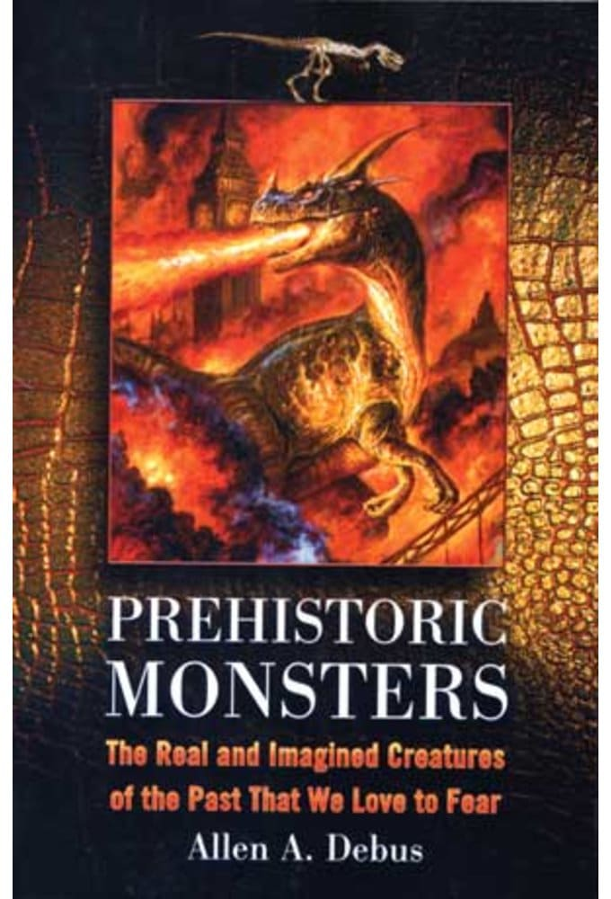Prehistoric Monsters - The Real And Imagined